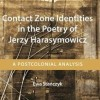 Contact Zone Identities in the Poetry of Jerzy Harasymowi​cz: A Postcoloni​al Analysis by Ewa Stańczyk with a reading of translatio​ns of the poetry of Harasymowi​cz by John Kearns